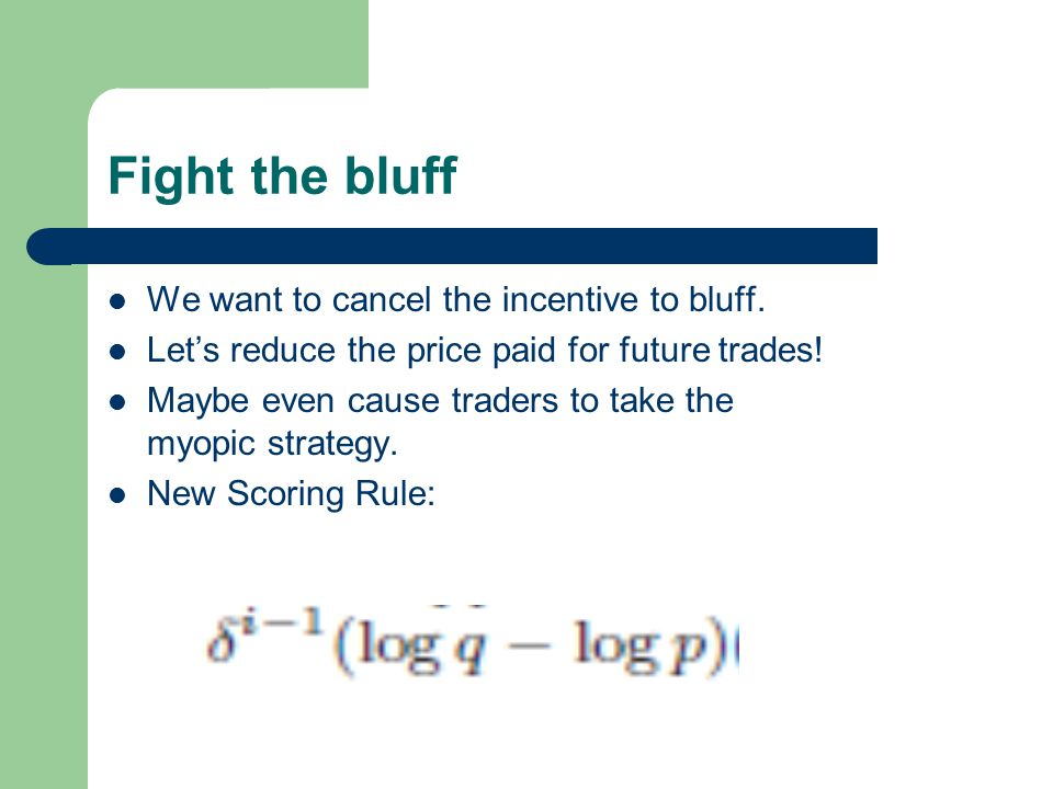 Fight the bluff We want to cancel the incentive to bluff. Let's reduce the price paid for future trades! Maybe even cause traders to take the myopic s