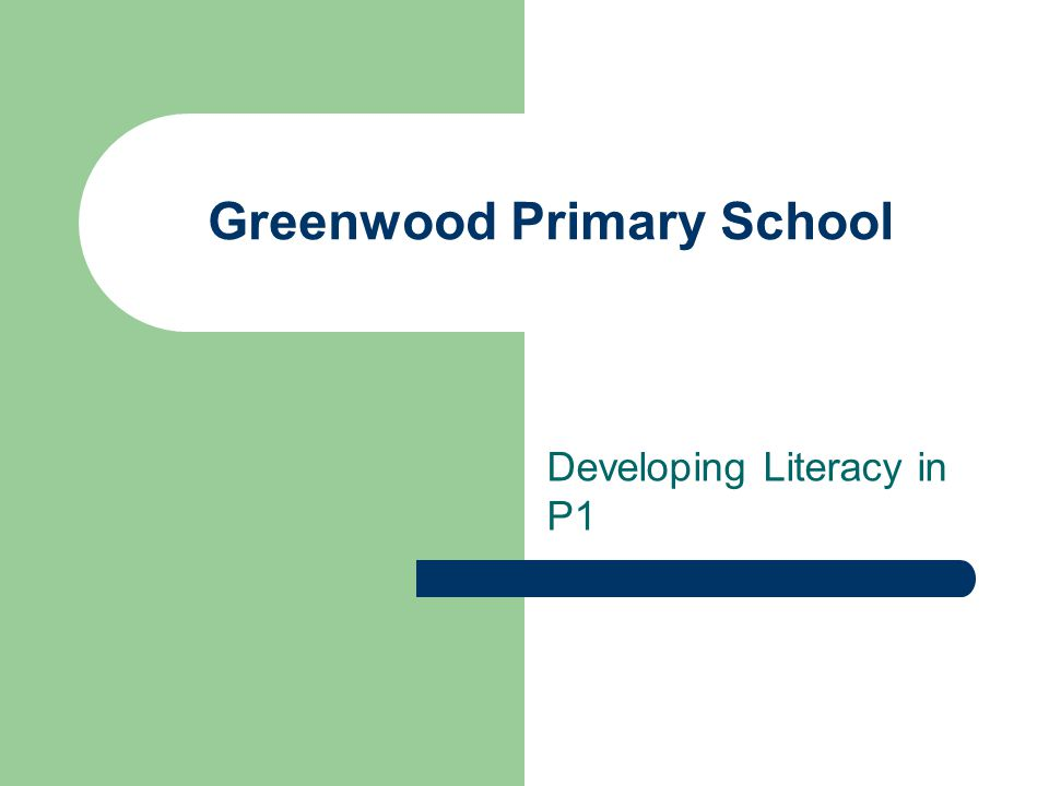 Greenwood Primary School Developing Literacy in P1