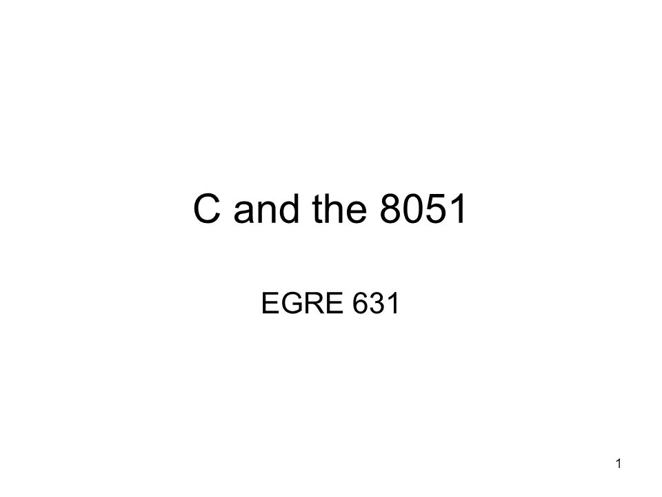 1 C and the 8051 EGRE 631