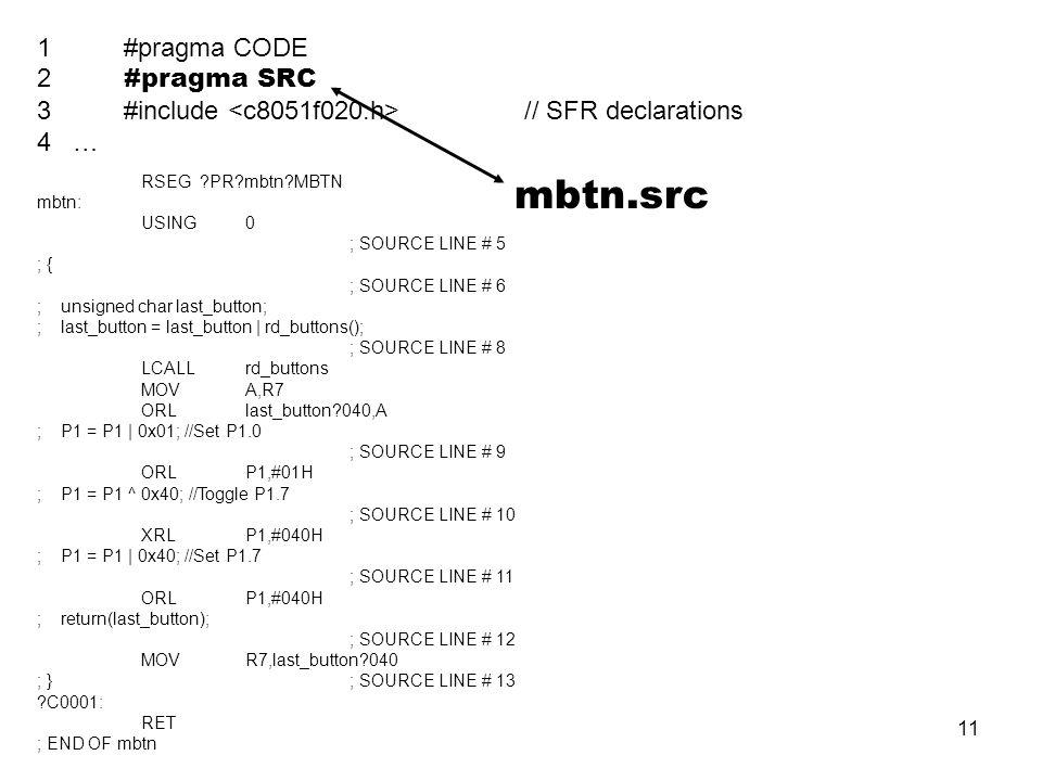 11 1 #pragma CODE 2 #pragma SRC 3 #include // SFR declarations 4 … RSEG ?PR?mbtn?MBTN mbtn: USING0 ; SOURCE LINE # 5 ; { ; SOURCE LINE # 6 ; unsigned
