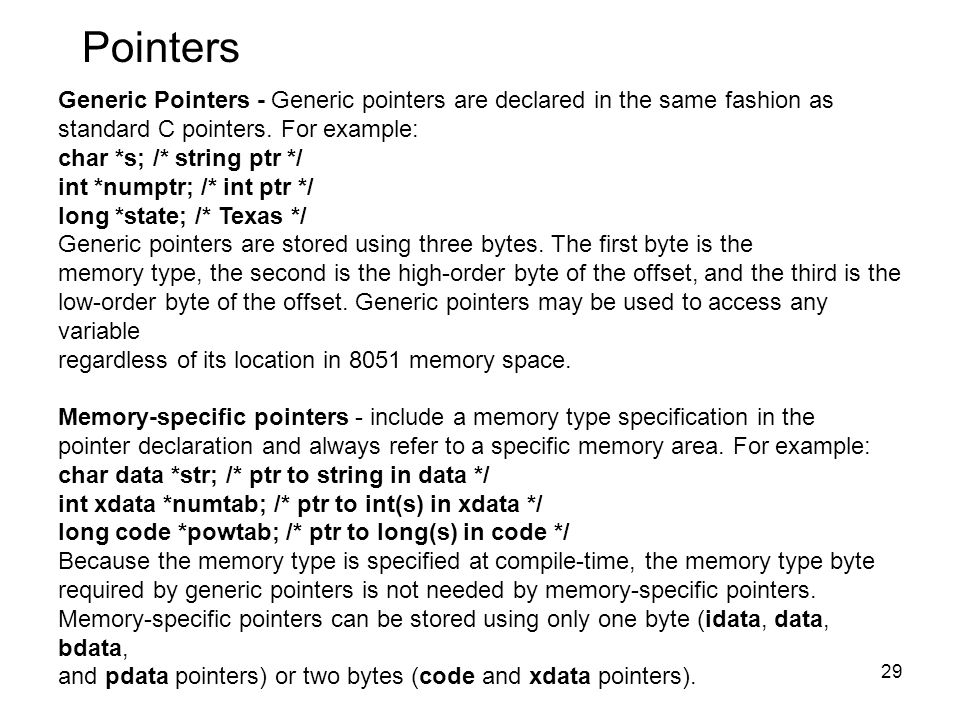 29 Generic Pointers - Generic pointers are declared in the same fashion as standard C pointers.
