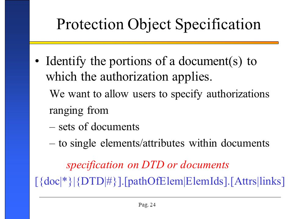 Pag. 24 Protection Object Specification Identify the portions of a document(s) to which the authorization applies. We want to allow users to specify a