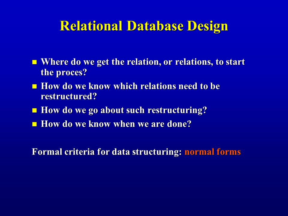Relational Database Design Where do we get the relation, or relations, to start the proces.
