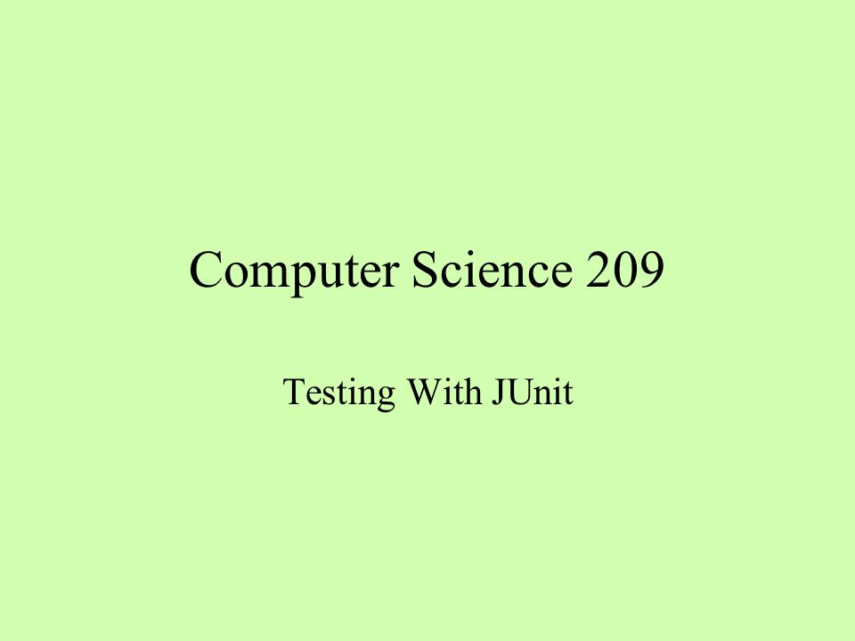 Computer Science 209 Testing With JUnit