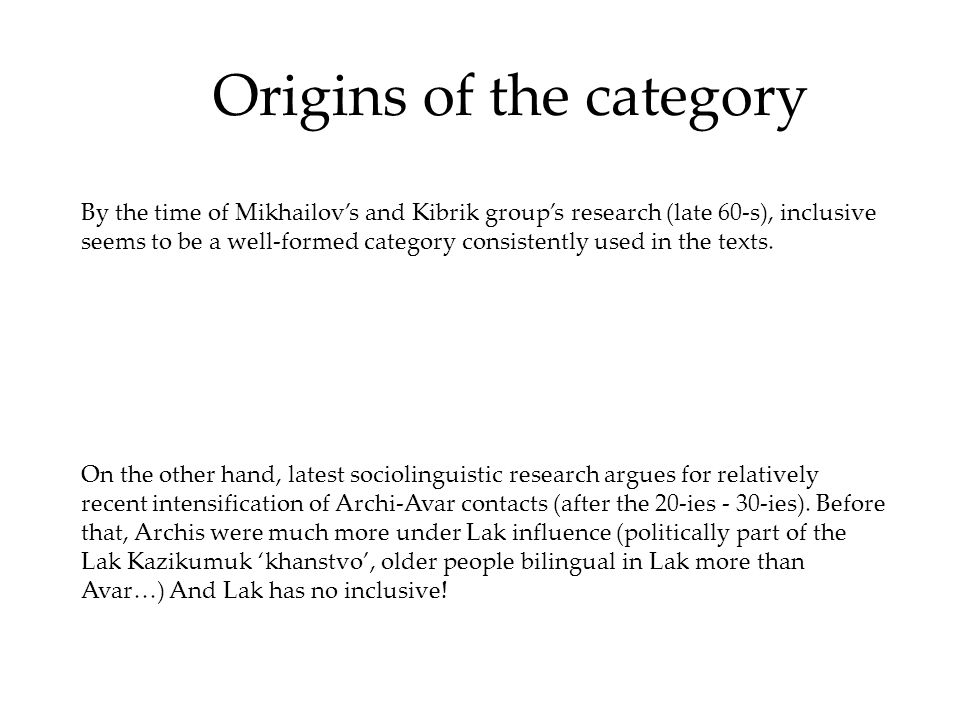 Origins of the category On the other hand, latest sociolinguistic research argues for relatively recent intensification of Archi-Avar contacts (after the 20-ies - 30-ies).