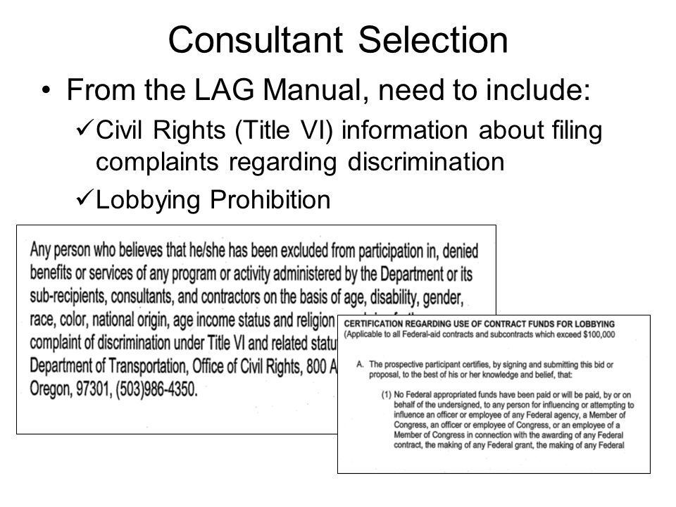 Consultant Selection From the LAG Manual, need to include: Civil Rights (Title VI) information about filing complaints regarding discrimination Lobbying Prohibition