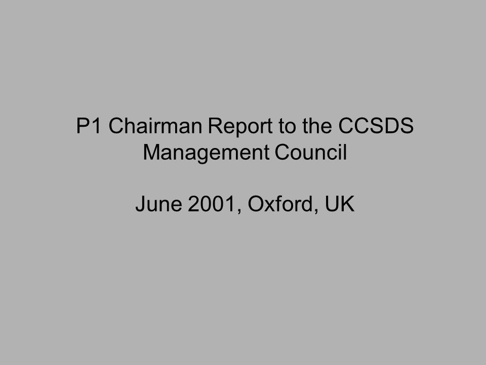 P1 Chairman Report to the CCSDS Management Council June 2001, Oxford, UK