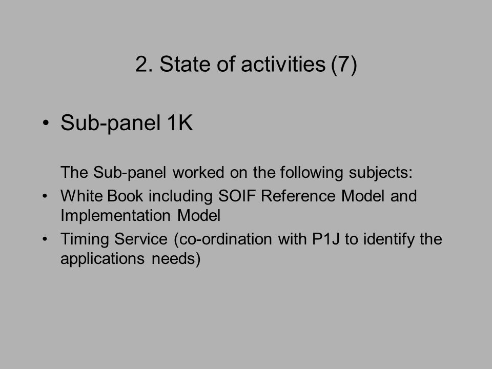 2. State of activities (7) Sub-panel 1K The Sub-panel worked on the following subjects: White Book including SOIF Reference Model and Implementation M
