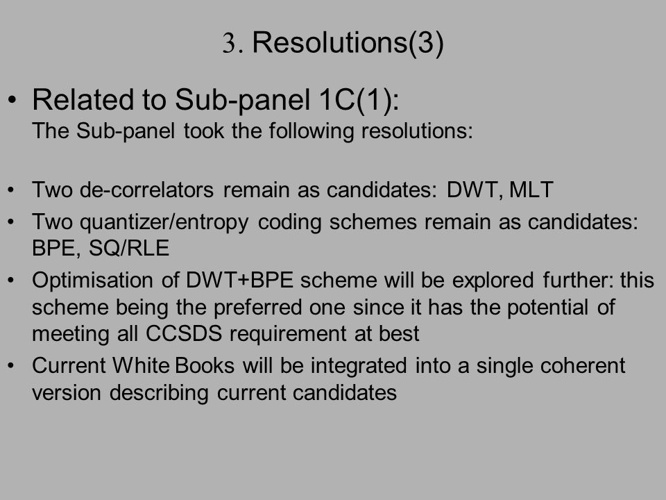 3. Resolutions(3) Related to Sub-panel 1C(1): The Sub-panel took the following resolutions: Two de-correlators remain as candidates: DWT, MLT Two quan