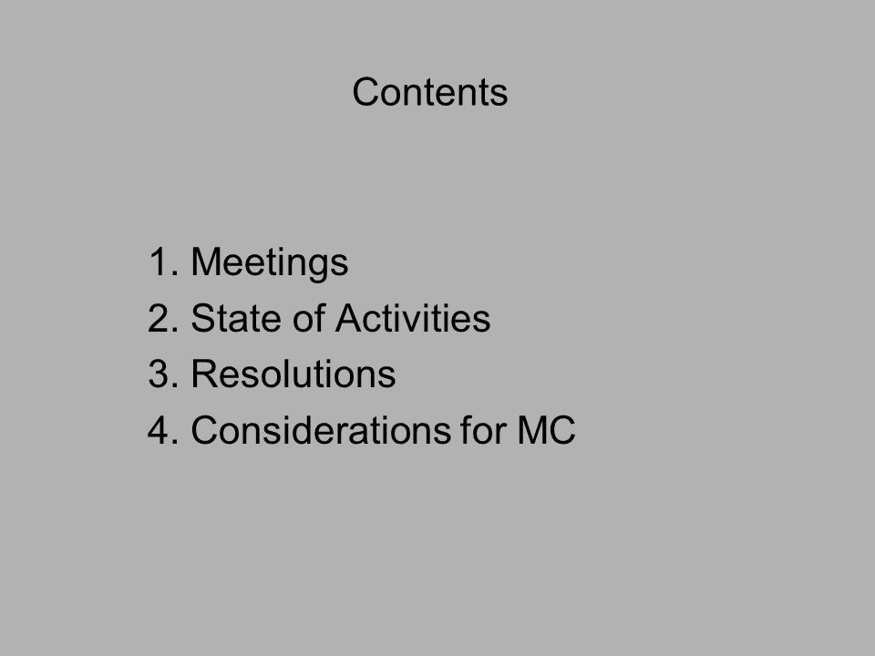 Contents 1. Meetings 2. State of Activities 3. Resolutions 4. Considerations for MC