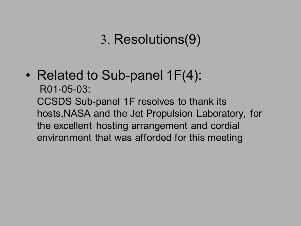 3. Resolutions(9) Related to Sub-panel 1F(4): R01-05-03: CCSDS Sub-panel 1F resolves to thank its hosts,NASA and the Jet Propulsion Laboratory, for th