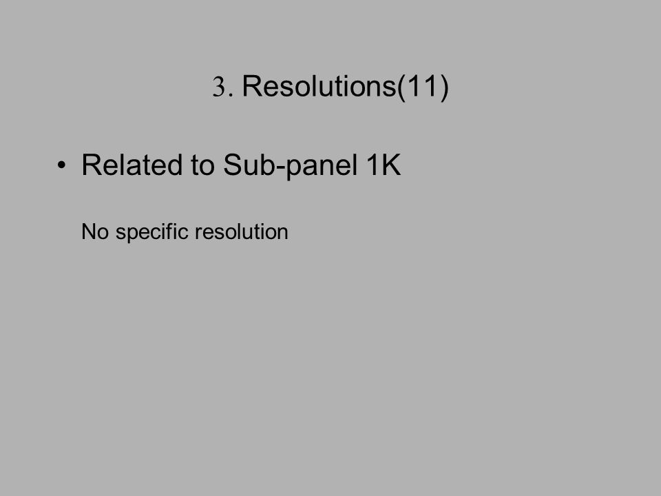 3. Resolutions(11) Related to Sub-panel 1K No specific resolution