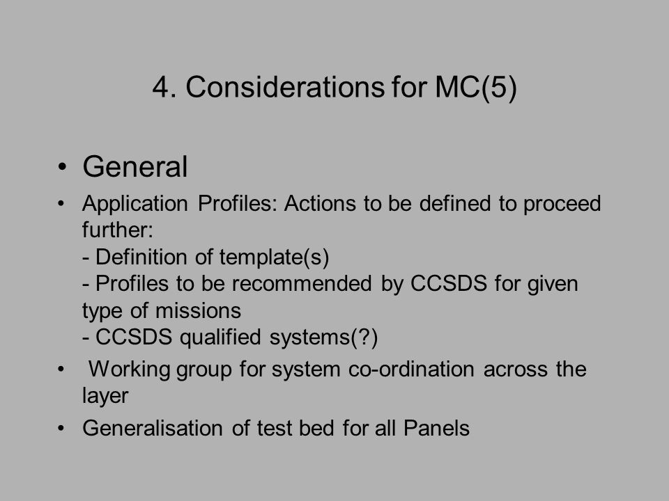 4. Considerations for MC(5) General Application Profiles: Actions to be defined to proceed further: - Definition of template(s) - Profiles to be recom