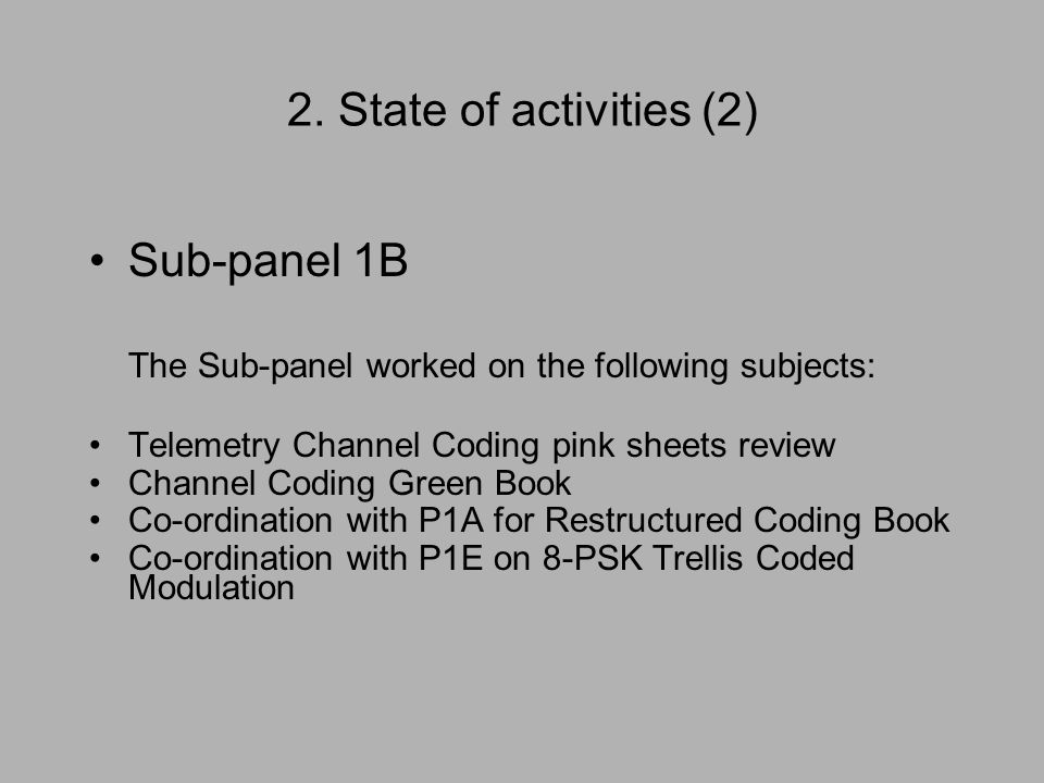 2. State of activities (2) Sub-panel 1B The Sub-panel worked on the following subjects: Telemetry Channel Coding pink sheets review Channel Coding Gre