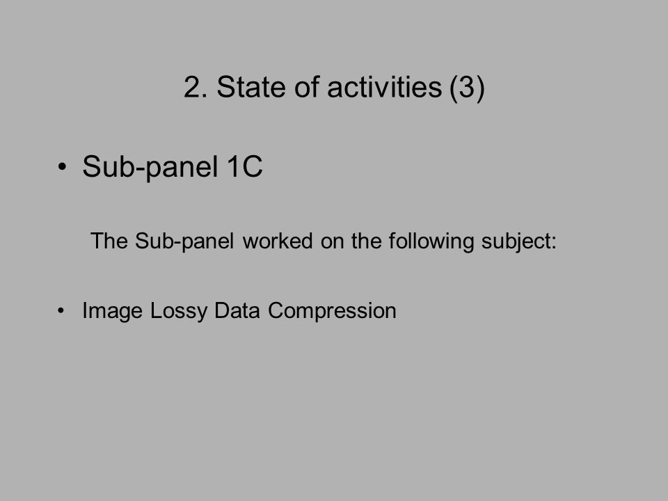 2. State of activities (3) Sub-panel 1C The Sub-panel worked on the following subject: Image Lossy Data Compression