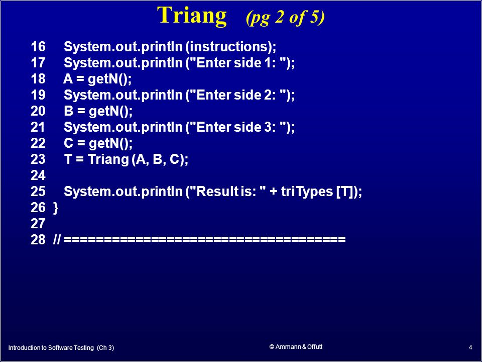 © Ammann & Offutt 4 Triang (pg 2 of 5) 16 System.out.println (instructions); 17 System.out.println (