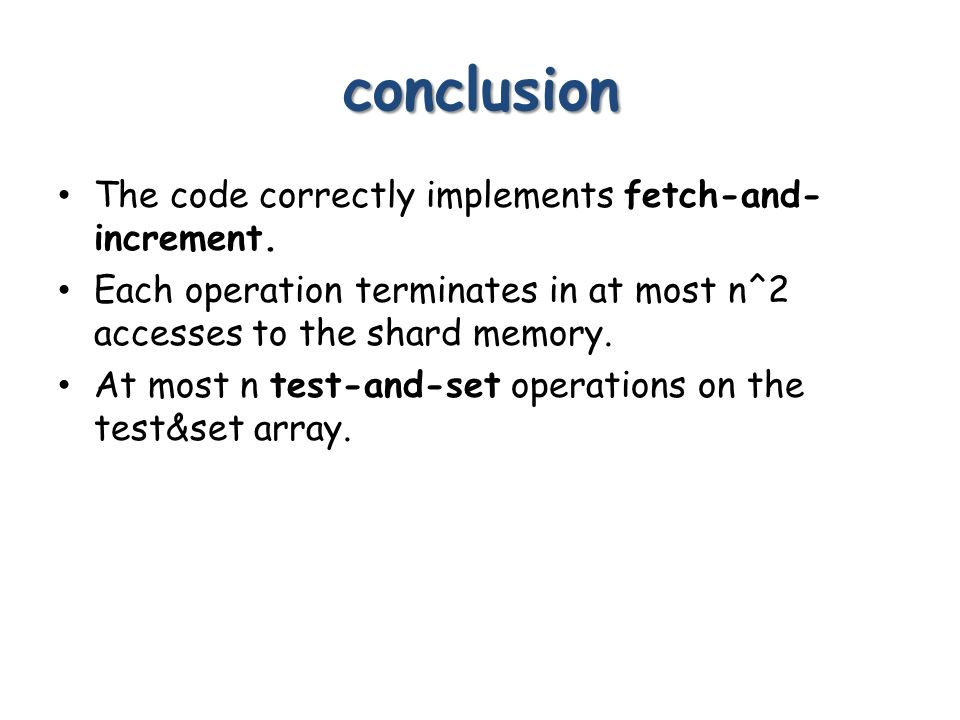 conclusion The code correctly implements fetch-and- increment.