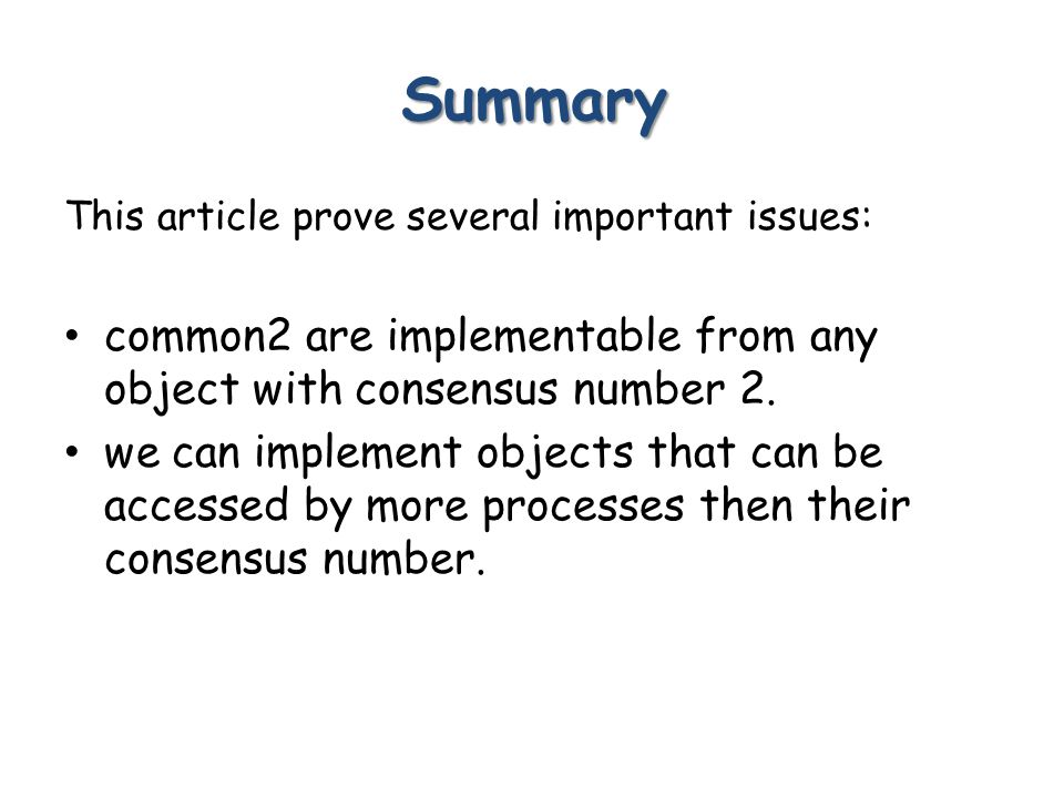 Summary This article prove several important issues: common2 are implementable from any object with consensus number 2.