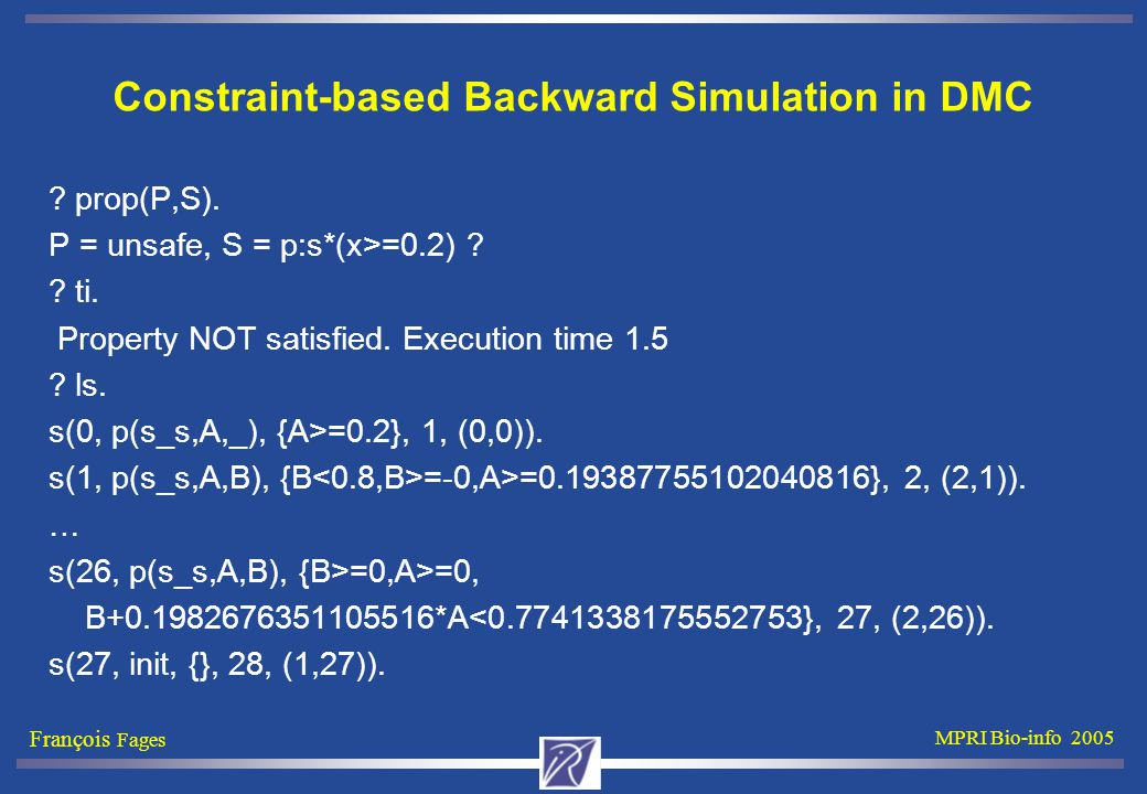 François Fages MPRI Bio-info 2005 Constraint-based Backward Simulation in DMC .