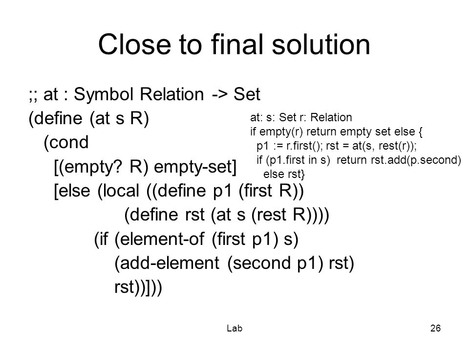 Lab26 Close to final solution ;; at : Symbol Relation -> Set (define (at s R) (cond [(empty.
