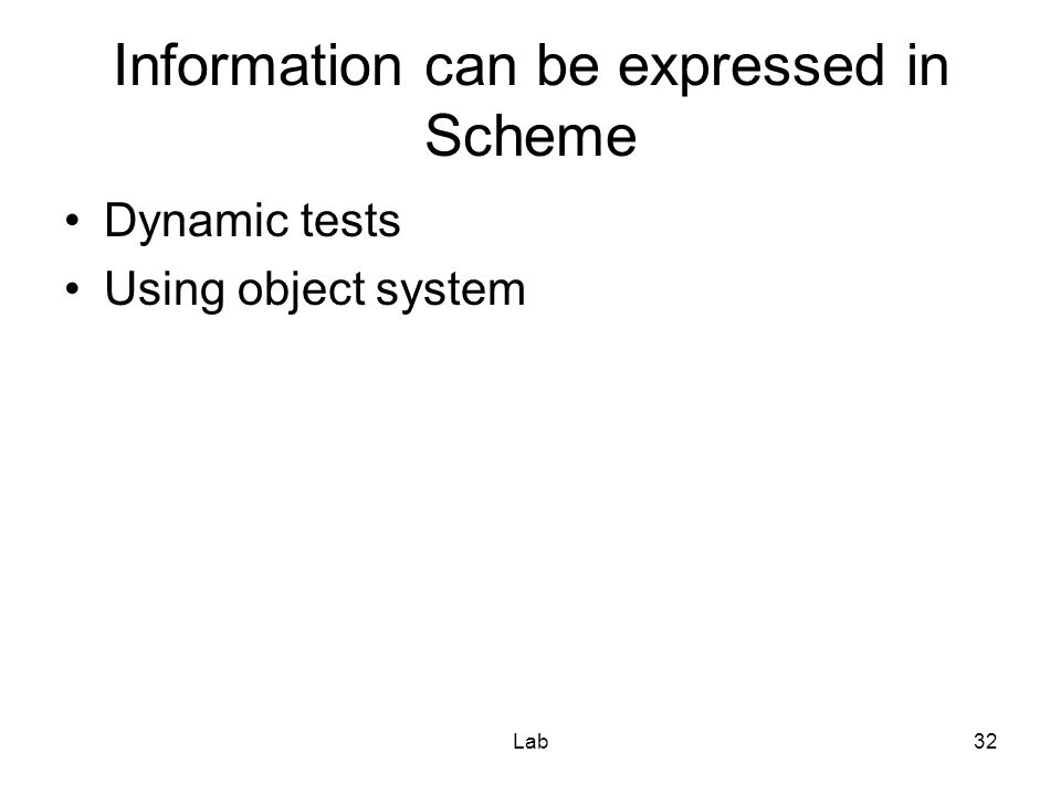 Lab32 Information can be expressed in Scheme Dynamic tests Using object system