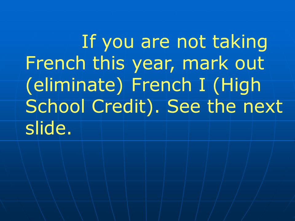 If you are not taking French this year, mark out (eliminate) French I (High School Credit).