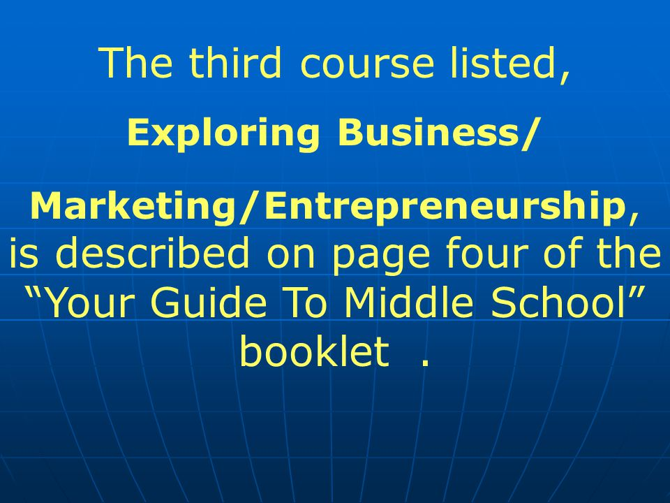 The third course listed, Exploring Business/ Marketing/Entrepreneurship, is described on page four of the Your Guide To Middle School booklet.