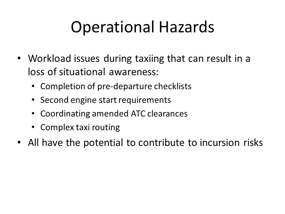 Operational Mitigations  Establish SOPs to minimize the number of tasks to be performed when aircraft is moving during taxiing, these include:  FMS input  Delayed engine start  Briefings  Weight & balance calculations  To maintain situational awareness on the ground:  Use all available technologies (e.g.