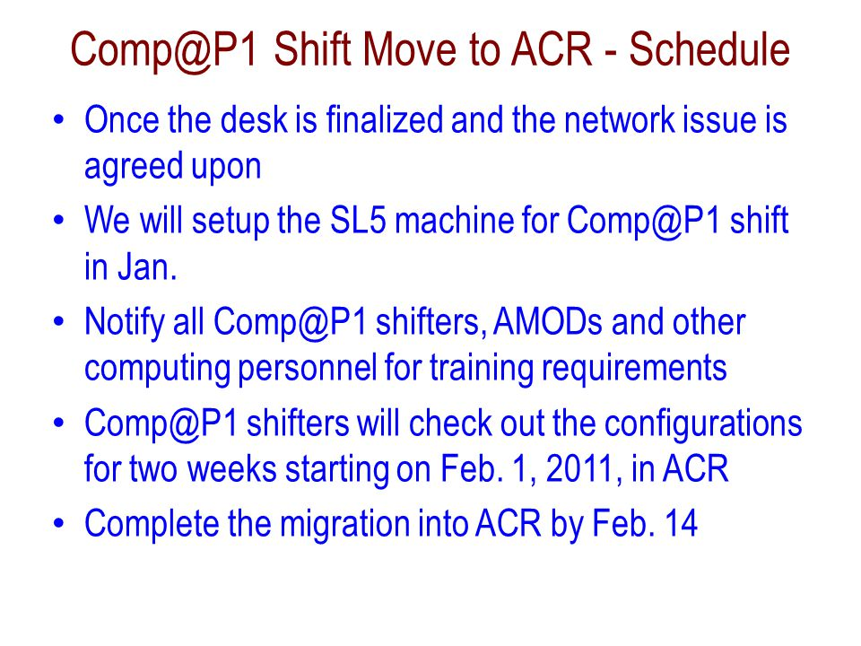 Comp@P1 Shift Move to ACR - Schedule Once the desk is finalized and the network issue is agreed upon We will setup the SL5 machine for Comp@P1 shift in Jan.