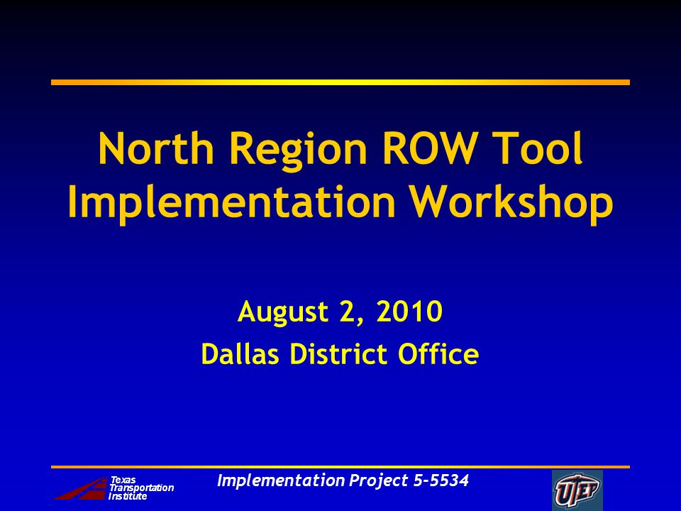 Implementation Project North Region ROW Tool Implementation Workshop August 2, 2010 Dallas District Office