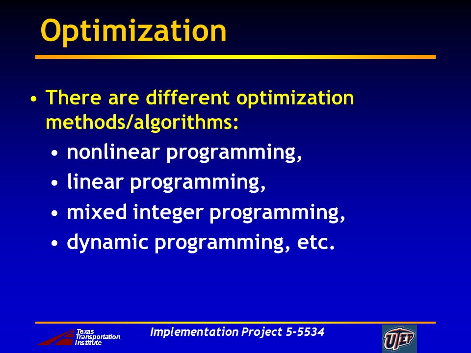 Implementation Project Optimization There are different optimization methods/algorithms: nonlinear programming, linear programming, mixed integer programming, dynamic programming, etc.