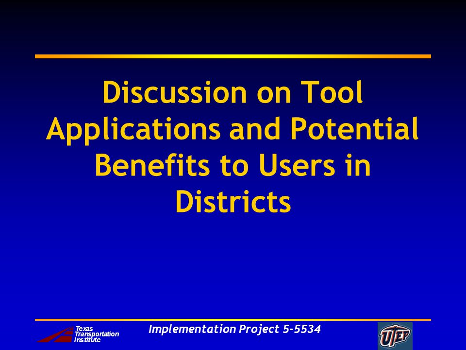 Implementation Project 5-5534 Discussion on Tool Applications and Potential Benefits to Users in Districts