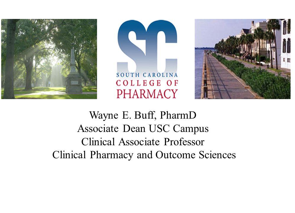 Wayne E. Buff, PharmD Associate Dean USC Campus Clinical Associate Professor Clinical Pharmacy and Outcome Sciences