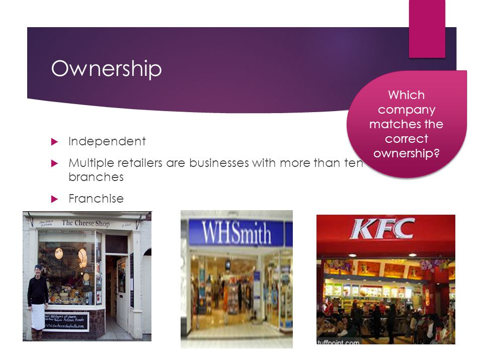 Ownership  Independent  Multiple retailers are businesses with more than ten branches  Franchise Which company matches the correct ownership?