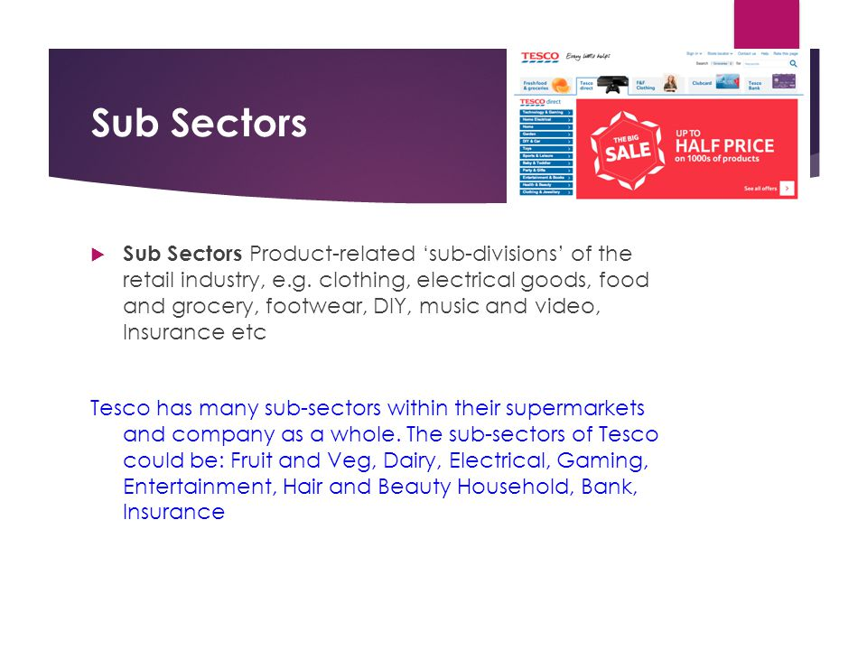 Sub Sectors  Sub Sectors Product-related 'sub-divisions' of the retail industry, e.g. clothing, electrical goods, food and grocery, footwear, DIY, mu