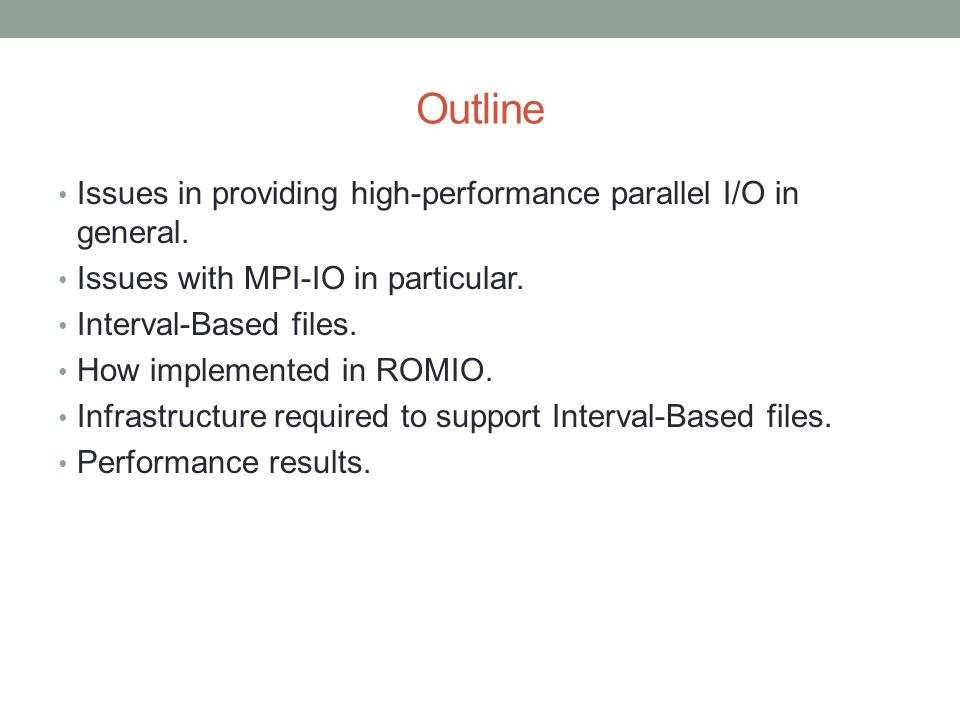 Outline Issues in providing high-performance parallel I/O in general.