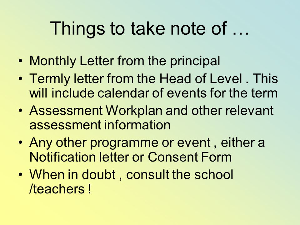 Things to take note of … Monthly Letter from the principal Termly letter from the Head of Level.