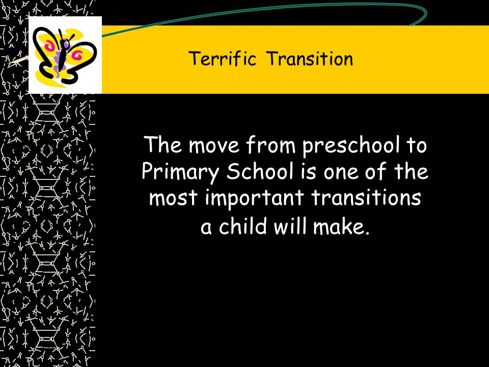 The move from preschool to Primary School is one of the most important transitions a child will make.
