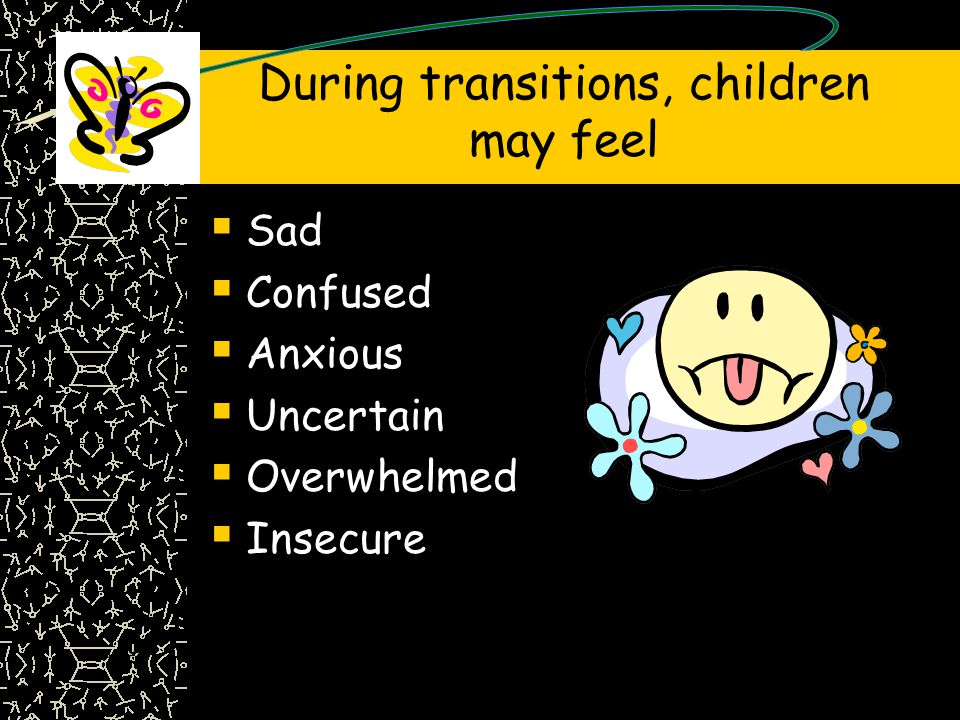  Sad  Confused  Anxious  Uncertain  Overwhelmed  Insecure Slide #8 During transitions, children may feel