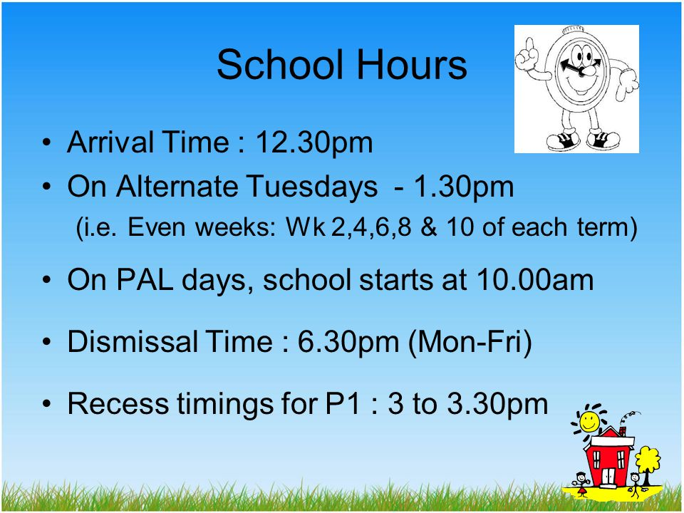 School Hours Arrival Time : 12.30pm On Alternate Tuesdays - 1.30pm (i.e.