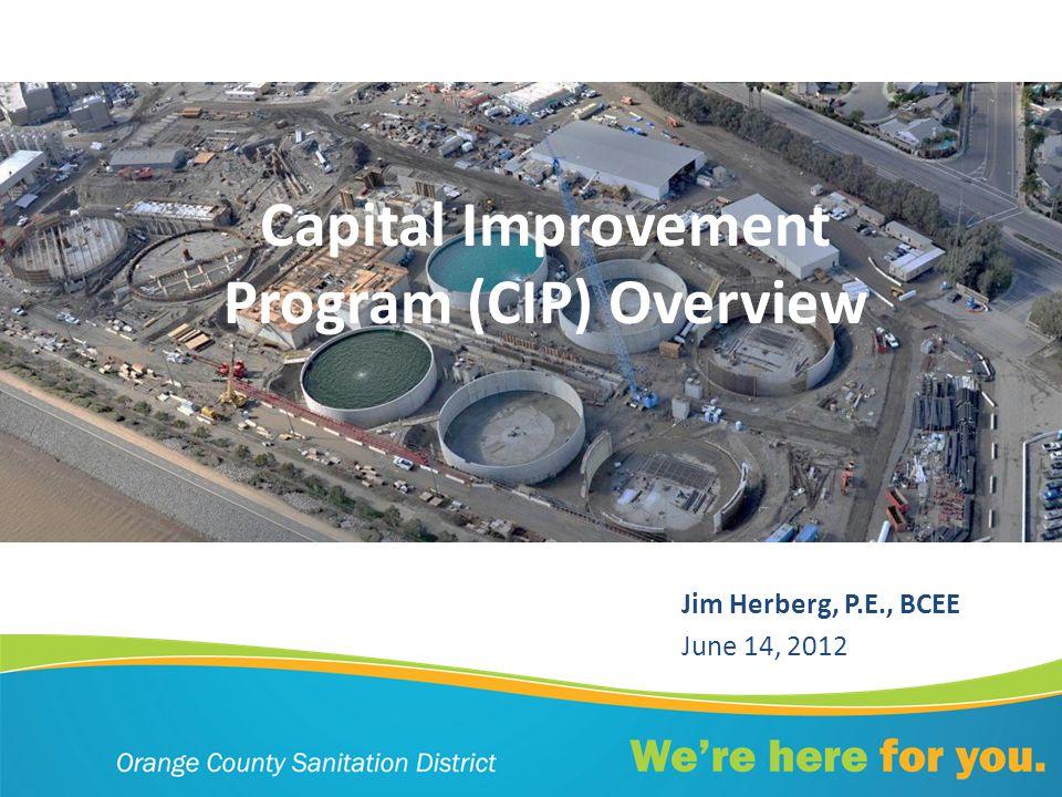 Capital Improvement Program (CIP) Overview Jim Herberg, P.E., BCEE June 14, 2012