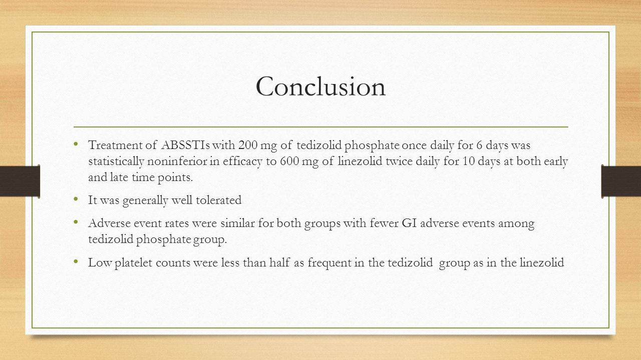 Conclusion Treatment of ABSSTIs with 200 mg of tedizolid phosphate once daily for 6 days was statistically noninferior in efficacy to 600 mg of linezo