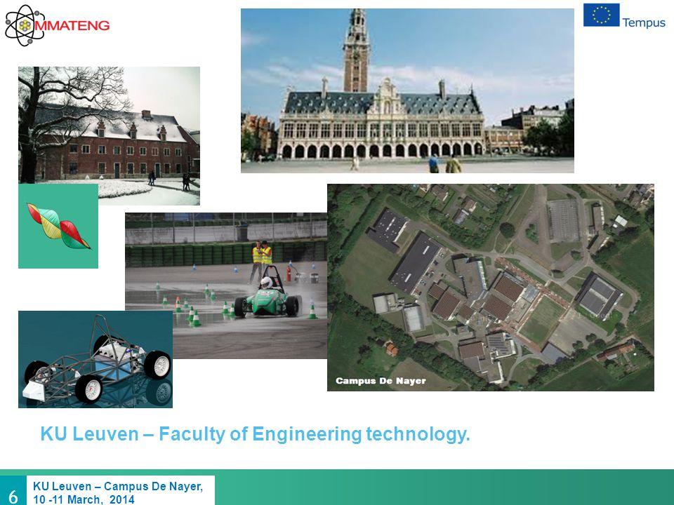 6 KU Leuven – Campus De Nayer, 10 -11 March, 2014 KU Leuven – Faculty of Engineering technology.