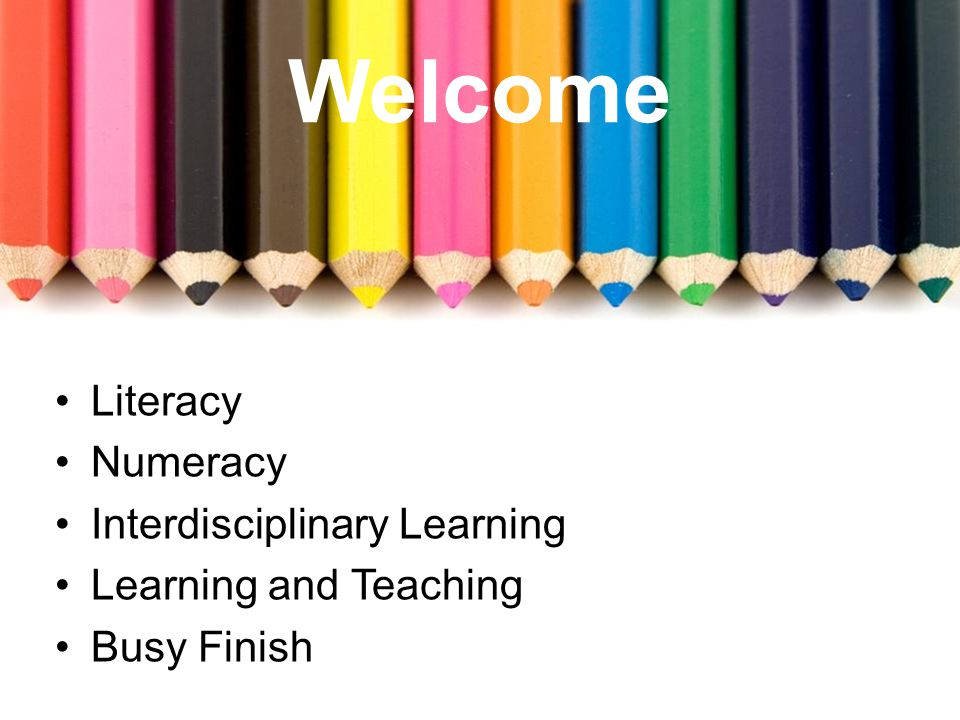 Welcome Literacy Numeracy Interdisciplinary Learning Learning and Teaching Busy Finish
