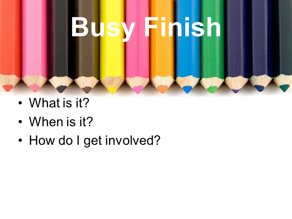 Busy Finish What is it? When is it? How do I get involved?