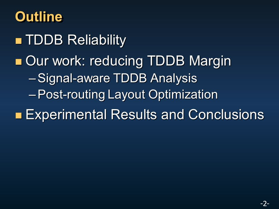 -2- Outline TDDB Reliability TDDB Reliability Our work: reducing TDDB Margin Our work: reducing TDDB Margin –Signal-aware TDDB Analysis –Post-routing Layout Optimization Experimental Results and Conclusions Experimental Results and Conclusions