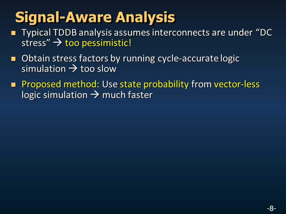 -8- Signal-Aware Analysis Typical TDDB analysis assumes interconnects are under DC stress  too pessimistic.