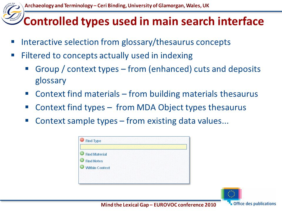  Interactive selection from glossary/thesaurus concepts  Filtered to concepts actually used in indexing  Group / context types – from (enhanced) cuts and deposits glossary  Context find materials – from building materials thesaurus  Context find types – from MDA Object types thesaurus  Context sample types – from existing data values...
