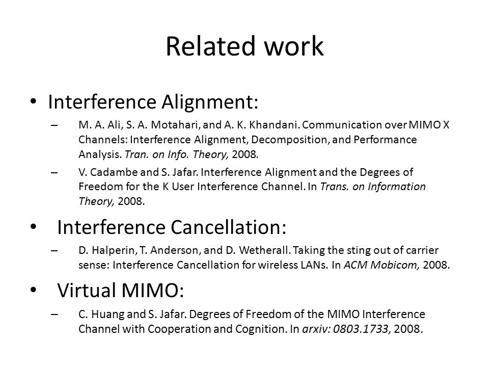 Related work Interference Alignment: – M. A. Ali, S.