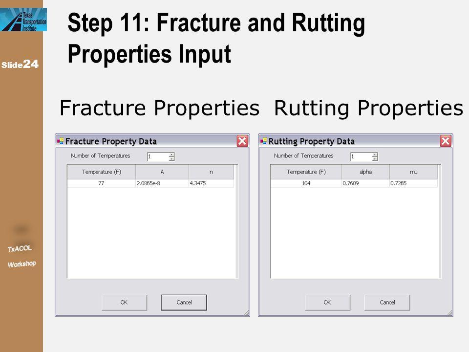 Fracture Properties Rutting Properties Slide 24 Step 11: Fracture and Rutting Properties Input
